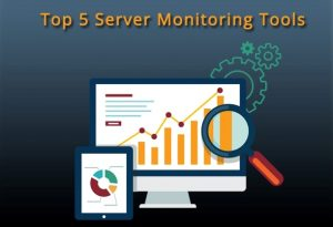Top five best monitoring tools for IT Infastructure server support
